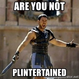 GLADIATOR - ARE YOU NOT PLINTERTAINED