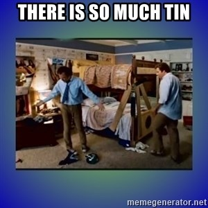 There's so much more room - THERE IS SO MUCH TIN