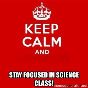 Keep Calm 2 -  Stay focused in science class!