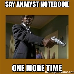 say what one more time - SAY Analyst Notebook  one more time