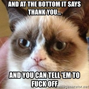 Angry Cat Meme - And at the bottom it says thank you... and you can tell 'em to fuck off