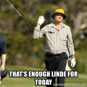Fuck It Bill Murray -  that's enough linde for today
