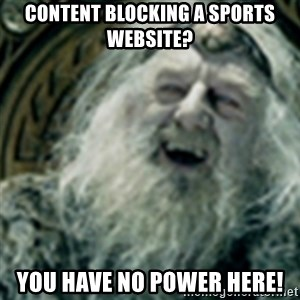 you have no power here - Content blocking a sports website? you have no power here!