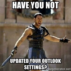 GLADIATOR - have you not updated your outlook settings?