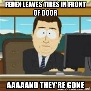 and now its gone - FedEx leaves tires in front of door AAAAAND THEY'RE GONE