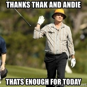 Fuck It Bill Murray - Thanks Thak and Andie thats enough for today