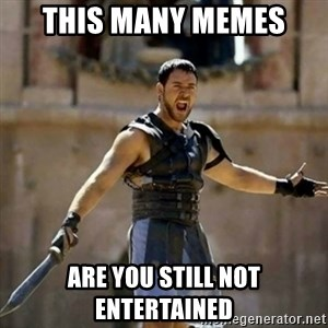 GLADIATOR - This many memes Are you still not entertained