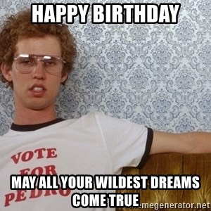 Fill out a feedback card mention a hard working employee maybe even napoleon dynamite meme happy birthday may all your wildest dreams come true bookmarktalkfo Choice Image
