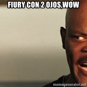 Snakes on a plane Samuel L Jackson - fiury con 2 ojos,wow