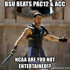 GLADIATOR - BSU beats PAC12 & ACC NCAA are you not entertained!?