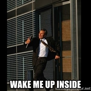 HAHA TIME FOR GUY -  WAKE ME UP INSIDE