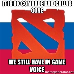 Dota2 Russian - It Is Ok Comrade Raidcall Is Gone We Still Have In Game Voice