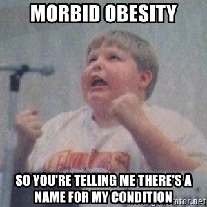 The Fotographing Fat Kid  - Morbid obesity So you're telling me there's a name for my condition