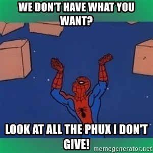 60's spiderman - We don't have what you want? Look at all the phux I don't give!