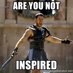 GLADIATOR - are you not inspired