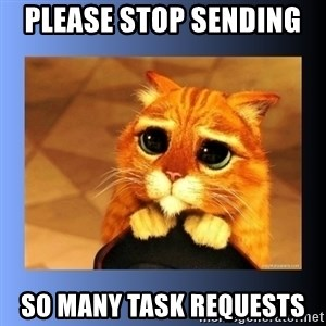 puss in boots eyes 2 - Please stop sending  So many task requests