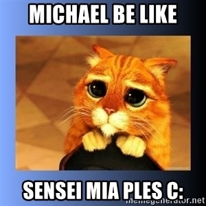 puss in boots eyes 2 - Michael be like Sensei mia ples c: