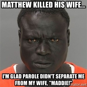 """Misunderstood Prison Inmate - Matthew killed his wife... I'm glad parole didn't separate me from my wife, """"Maddie!"""""""