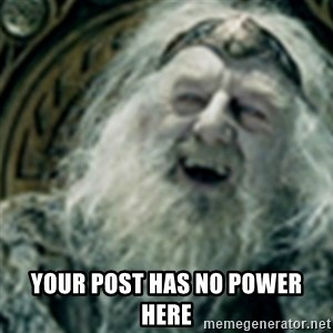 you have no power here -  Your post has no power here