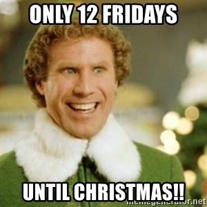 Buddy the Elf - Only 12 fridays until christmas!!