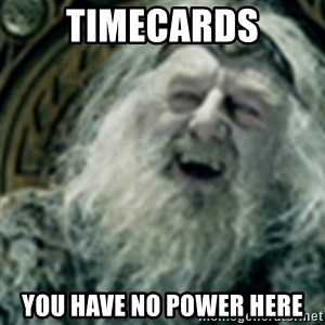 you have no power here - TIMECARDS YOU HAVE NO POWER HERE