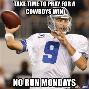 Tonyromo - Take time to Pray for a Cowboys win No run mondays