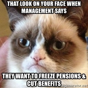 Angry Cat Meme - that look on your face when management says  they want to freeze pensions & cut benefits