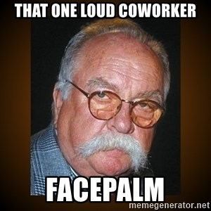 Wilford Brimley - THAT ONE LOUD COWORKER FACEPALM