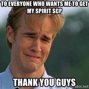 Crying Man - To everyone who wants me to get my spirit SCP Thank you guys