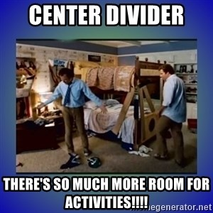 There's so much more room - Center Divider  There's so much more room for ACTIVITIES!!!!