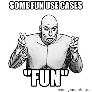 "Sceptical Dr. Evil - Some fun use cases ""fun"""