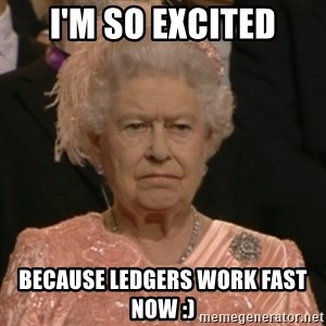 Unhappy Queen - I'm so excited because ledgers work fast now :)