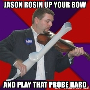 FiddlingRapert - jason rosin up your bow and play that probe hard