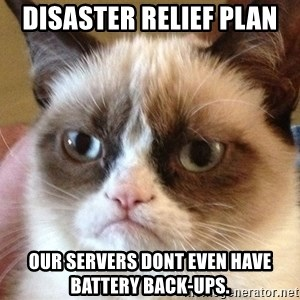 Angry Cat Meme - disaster relief plan our servers dont even have battery back-ups.