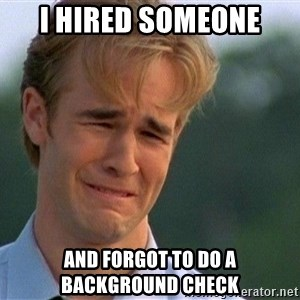 Crying Man - I HIRED SOMEONE AND FORGOT TO DO A BACKGROUND CHECK