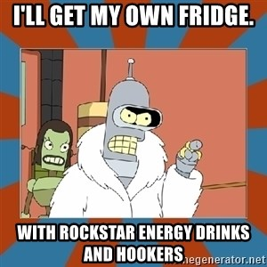 Blackjack and hookers bender - I'll get my own fridge. with rockstar energy drinks and hookers