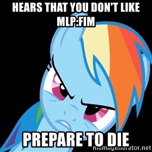 Rainbow Dash Fuck Off - hears that you don't like mlp:fim prepare to die