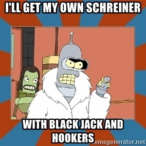 Blackjack and hookers bender - I'll get my own schreiner with black jack and hookers
