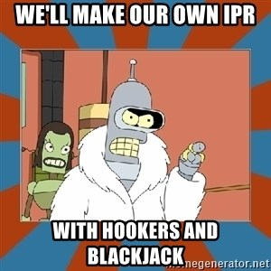 Blackjack and hookers bender - We'll make our own IPR with hookers and blackjack