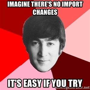 John Lennon Meme - Imagine there's no import changes It's easy if you try