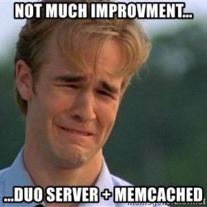 Crying Man - not much improvment... ...duo server + memcached