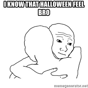 I know that feel bro blank - I know That Halloween Feel Bro