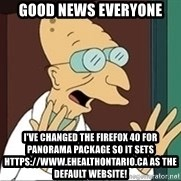 Good News Everyone - Good news everyone I've changed the Firefox 40 for Panorama package so it sets https://www.ehealthontario.ca as the default website!