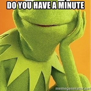 Kermit the frog - Do you have a minute