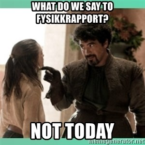 What do we say - What do we say to fysikkrapport? Not today