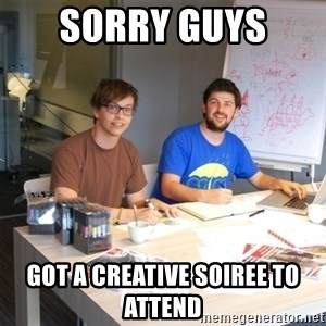 Naive Junior Creatives - Sorry guys  got a creative soiree to attend