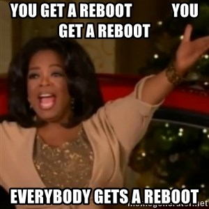 The Giving Oprah - You get a reboot             you get a reboot EVERYBODY GETS A REBOOT