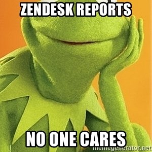 Kermit the frog - Zendesk reports NO ONE CARES