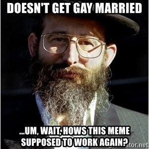Like-A-Jew - Doesn't get gay married ...um, wait, hows this meme supposed to work again?