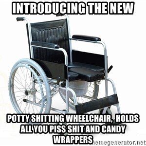 wheelchair watchout - introducing the new  potty shitting wheelchair,  Holds all you piss shit and candy wrappers